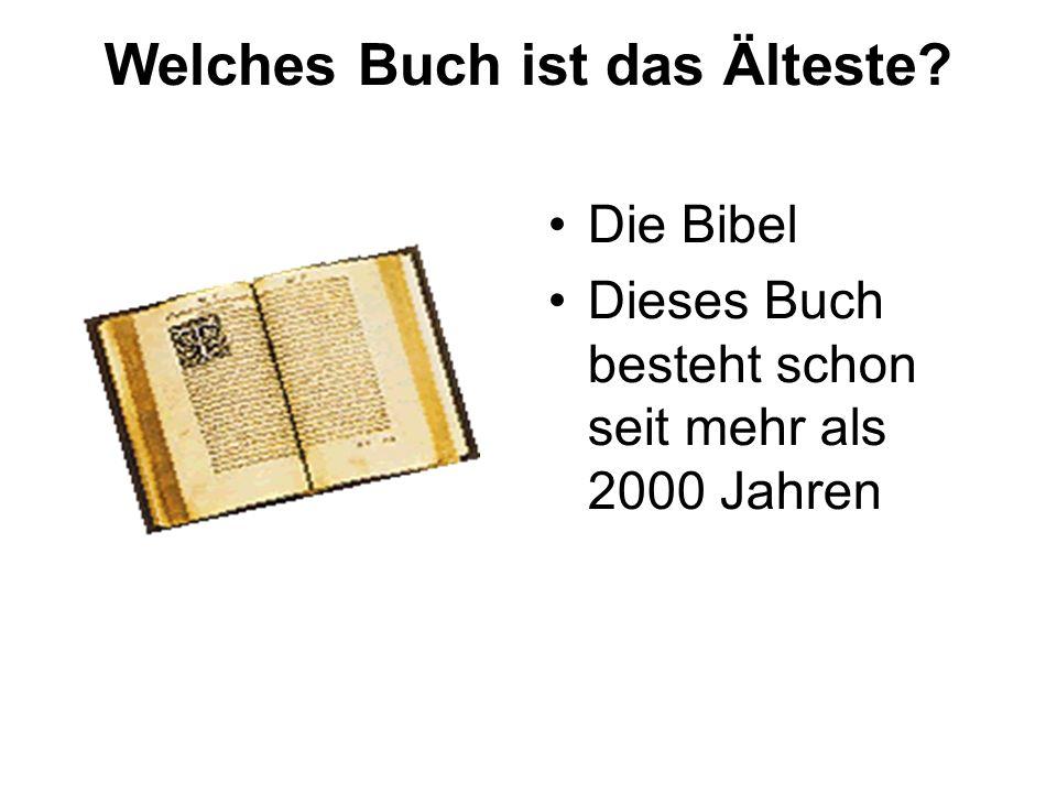 Welches Buch ist das Älteste? Die Bibel Dieses Buch besteht schon seit mehr als 2000 Jahren