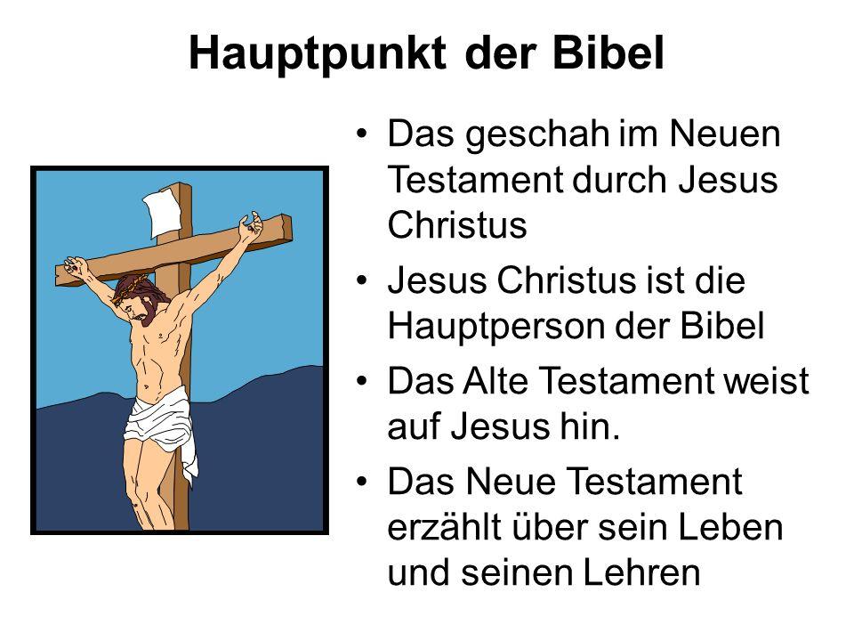 Hauptpunkt der Bibel Das geschah im Neuen Testament durch Jesus Christus Jesus Christus ist die Hauptperson der Bibel Das Alte Testament weist auf Jesus hin.