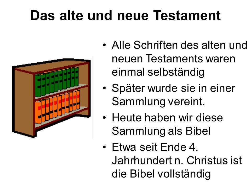 Das alte und neue Testament Alle Schriften des alten und neuen Testaments waren einmal selbständig Später wurde sie in einer Sammlung vereint.