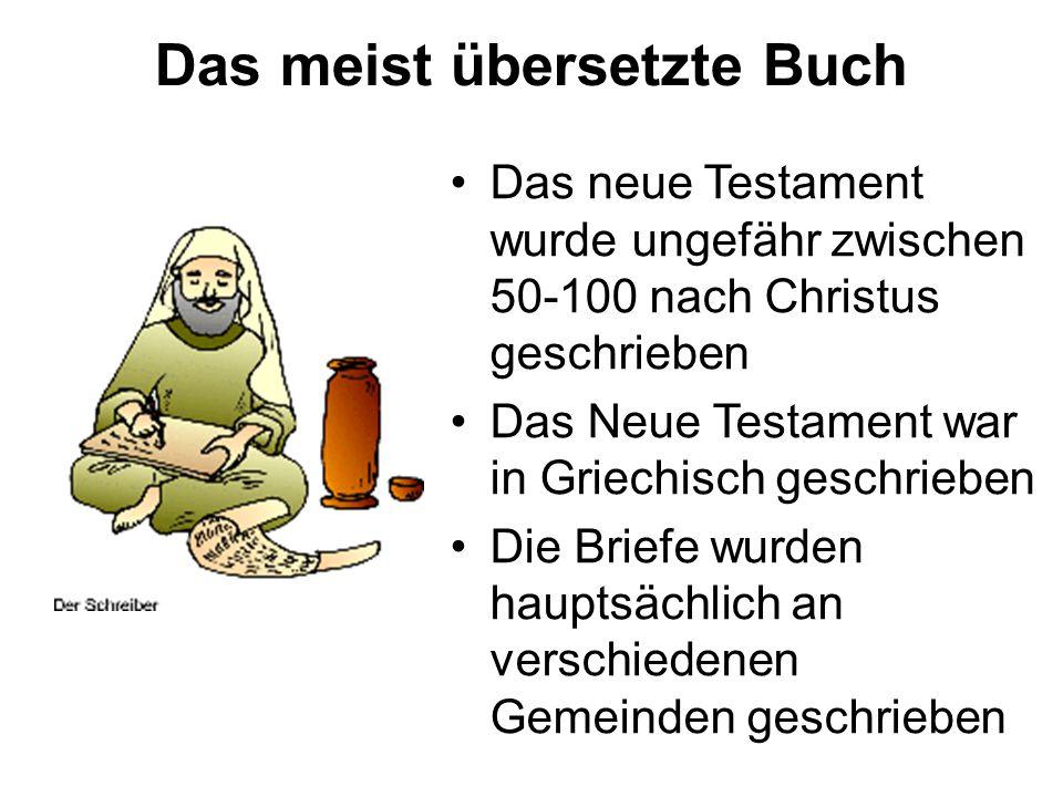 Das meist übersetzte Buch Das neue Testament wurde ungefähr zwischen 50-100 nach Christus geschrieben Das Neue Testament war in Griechisch geschrieben Die Briefe wurden hauptsächlich an verschiedenen Gemeinden geschrieben