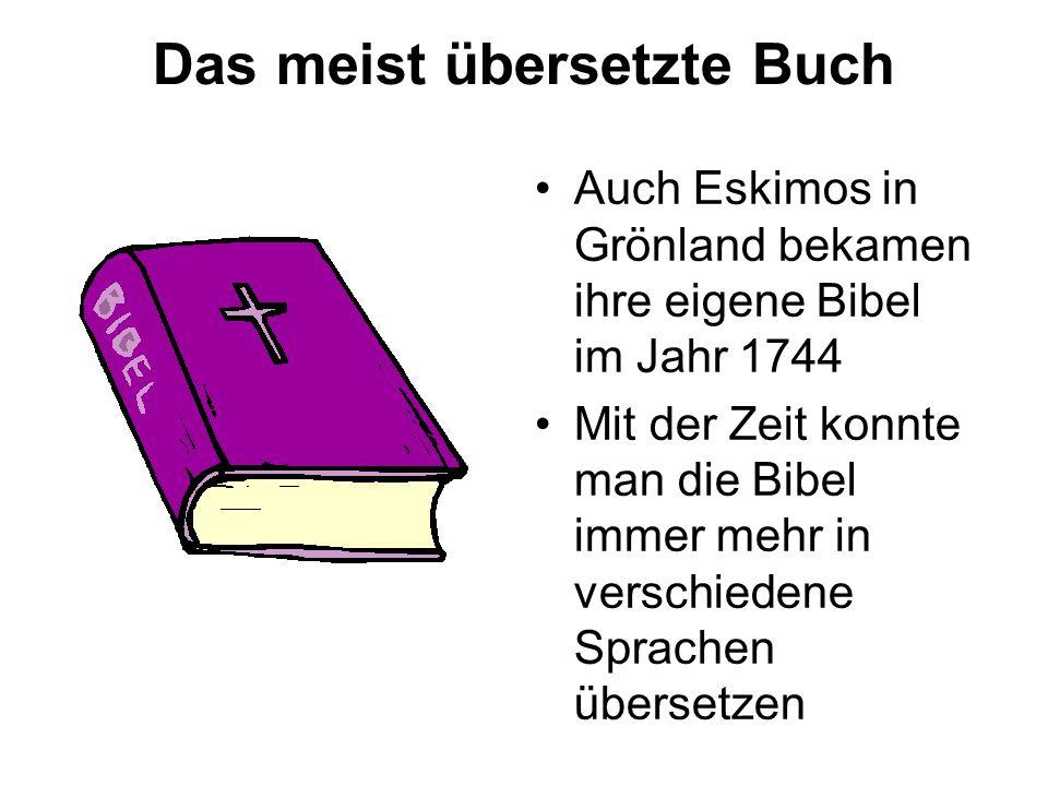 Das meist übersetzte Buch Auch Eskimos in Grönland bekamen ihre eigene Bibel im Jahr 1744 Mit der Zeit konnte man die Bibel immer mehr in verschiedene Sprachen übersetzen