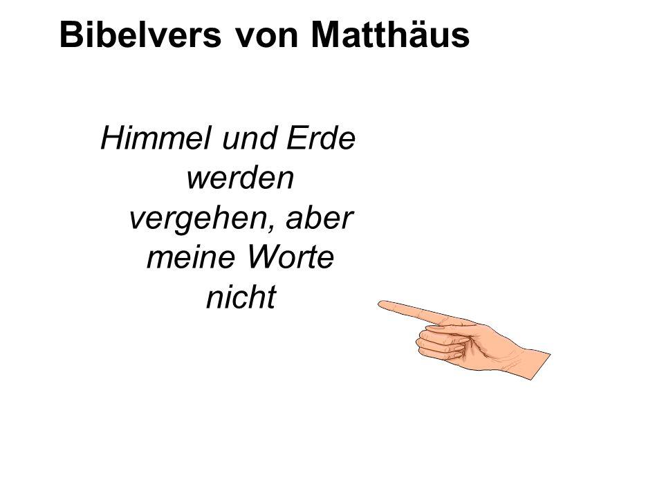Bibelvers von Matthäus Himmel und Erde werden vergehen, aber meine Worte nicht
