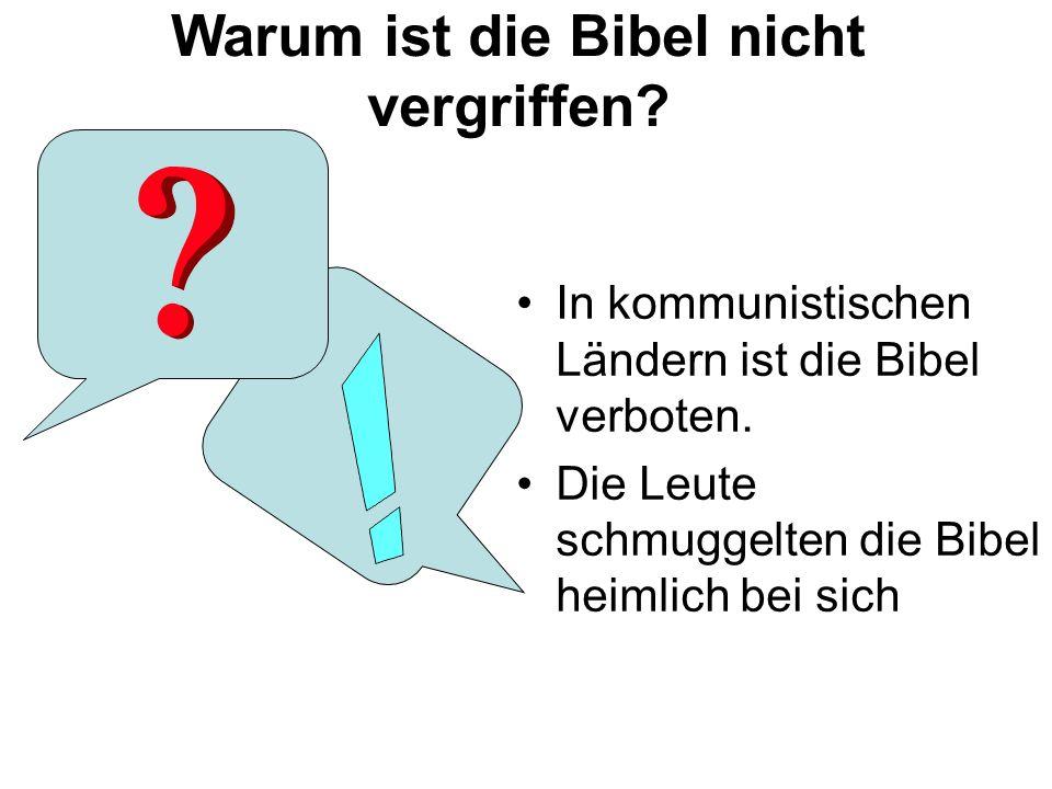 Warum ist die Bibel nicht vergriffen.In kommunistischen Ländern ist die Bibel verboten.