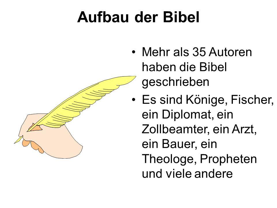 Aufbau der Bibel Mehr als 35 Autoren haben die Bibel geschrieben Es sind Könige, Fischer, ein Diplomat, ein Zollbeamter, ein Arzt, ein Bauer, ein Theologe, Propheten und viele andere