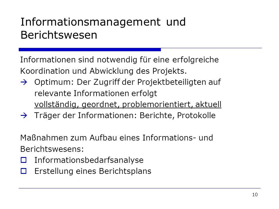 10 Informationsmanagement und Berichtswesen Informationen sind notwendig für eine erfolgreiche Koordination und Abwicklung des Projekts. Optimum: Der