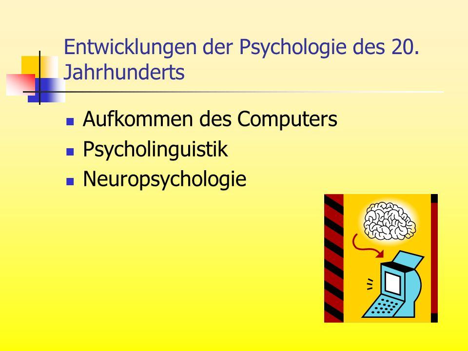 Entwicklungen der Psychologie des 20. Jahrhunderts Aufkommen des Computers Psycholinguistik Neuropsychologie
