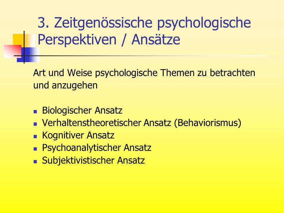 3. Zeitgenössische psychologische Perspektiven / Ansätze Art und Weise psychologische Themen zu betrachten und anzugehen Biologischer Ansatz Verhalten