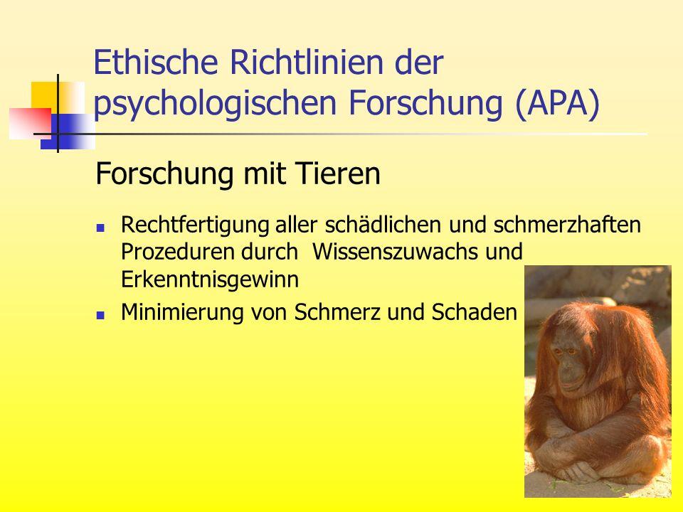 Ethische Richtlinien der psychologischen Forschung (APA) Forschung mit Tieren Rechtfertigung aller schädlichen und schmerzhaften Prozeduren durch Wiss