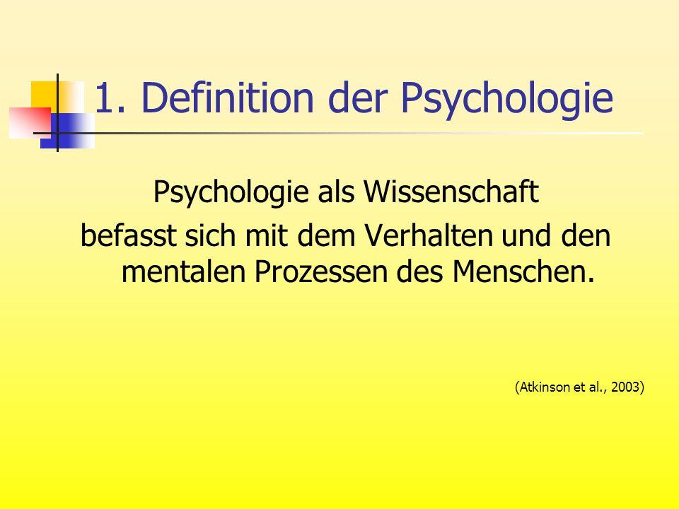1. Definition der Psychologie Psychologie als Wissenschaft befasst sich mit dem Verhalten und den mentalen Prozessen des Menschen. (Atkinson et al., 2