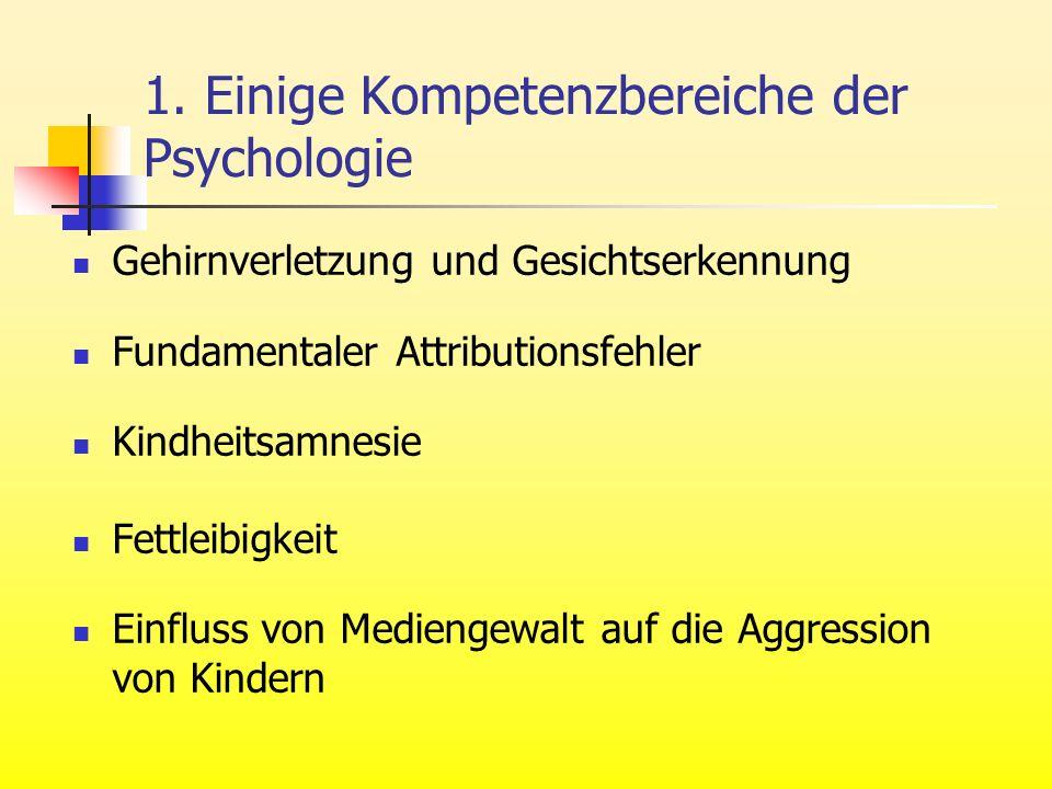 1. Einige Kompetenzbereiche der Psychologie Gehirnverletzung und Gesichtserkennung Fundamentaler Attributionsfehler Kindheitsamnesie Fettleibigkeit Ei