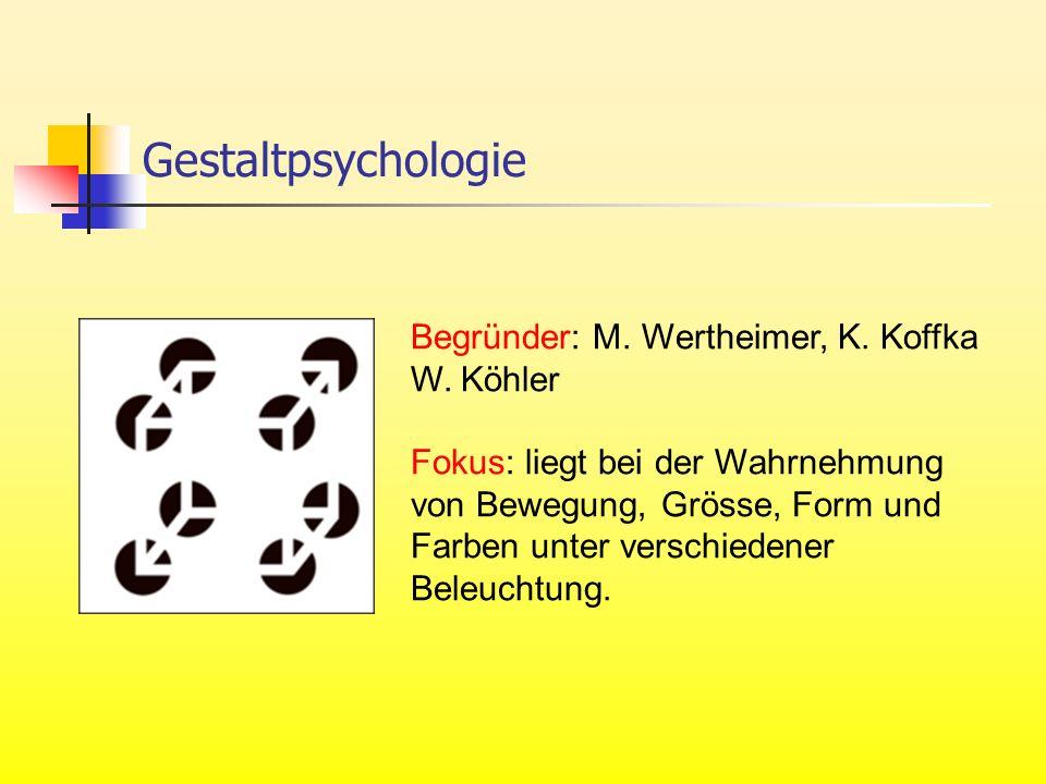 Gestaltpsychologie Begründer: M. Wertheimer, K. Koffka W. Köhler Fokus: liegt bei der Wahrnehmung von Bewegung, Grösse, Form und Farben unter verschie