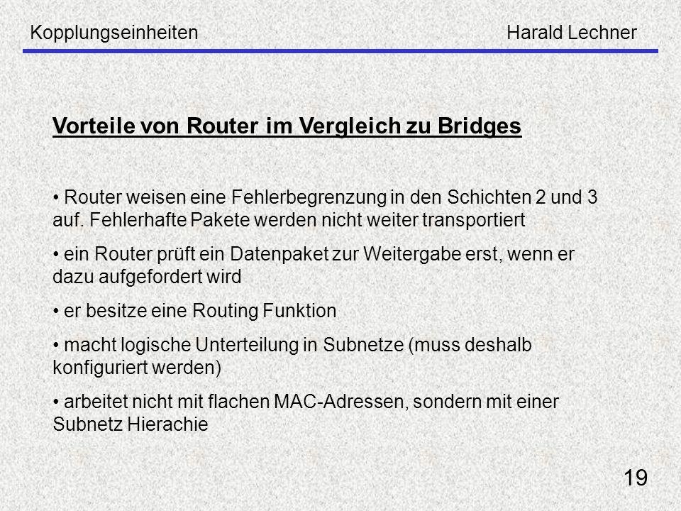 KopplungseinheitenHarald Lechner 19 Vorteile von Router im Vergleich zu Bridges Router weisen eine Fehlerbegrenzung in den Schichten 2 und 3 auf. Fehl