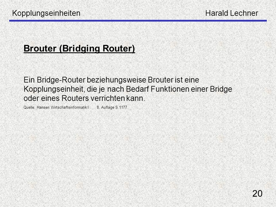 KopplungseinheitenHarald Lechner 20 Brouter (Bridging Router) Ein Bridge-Router beziehungsweise Brouter ist eine Kopplungseinheit, die je nach Bedarf