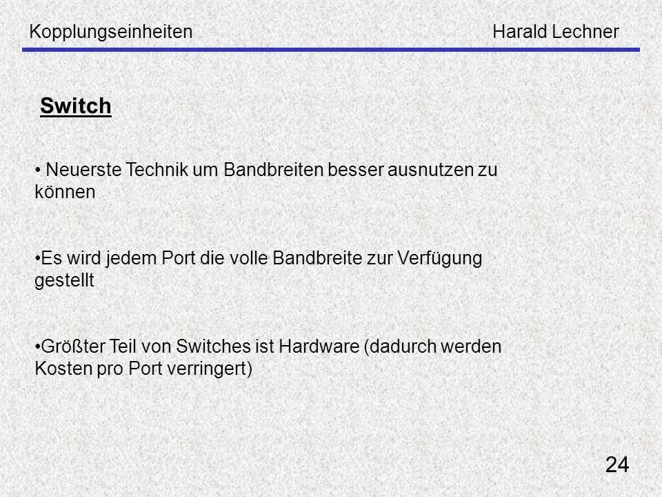 KopplungseinheitenHarald Lechner 24 Switch Neuerste Technik um Bandbreiten besser ausnutzen zu können Es wird jedem Port die volle Bandbreite zur Verf
