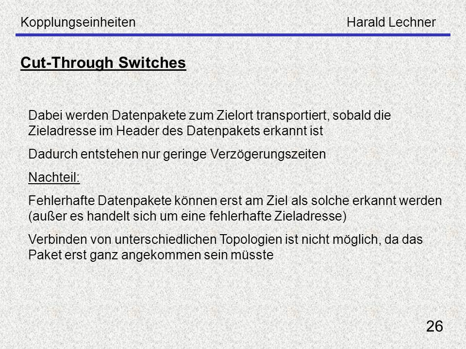 KopplungseinheitenHarald Lechner 26 Cut-Through Switches Dabei werden Datenpakete zum Zielort transportiert, sobald die Zieladresse im Header des Date