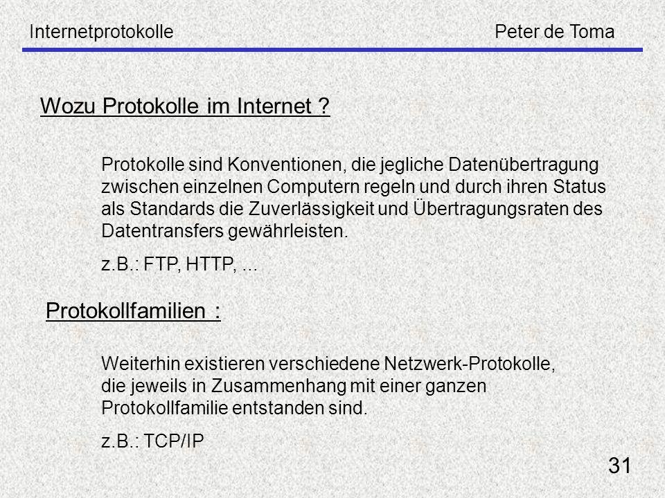 InternetprotokollePeter de Toma 31 Wozu Protokolle im Internet ? Protokolle sind Konventionen, die jegliche Datenübertragung zwischen einzelnen Comput