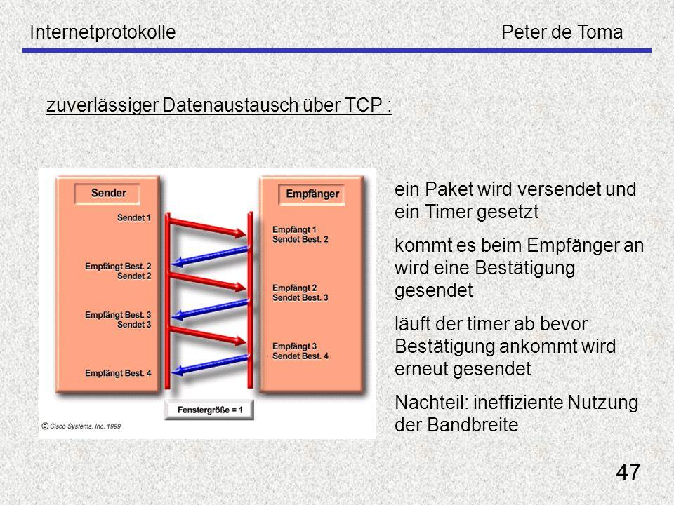 InternetprotokollePeter de Toma 47 zuverlässiger Datenaustausch über TCP : ein Paket wird versendet und ein Timer gesetzt kommt es beim Empfänger an w