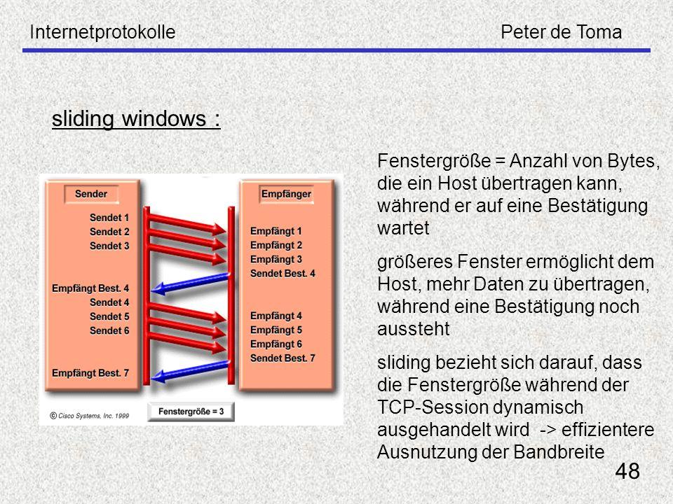 InternetprotokollePeter de Toma 48 sliding windows : Fenstergröße = Anzahl von Bytes, die ein Host übertragen kann, während er auf eine Bestätigung wa