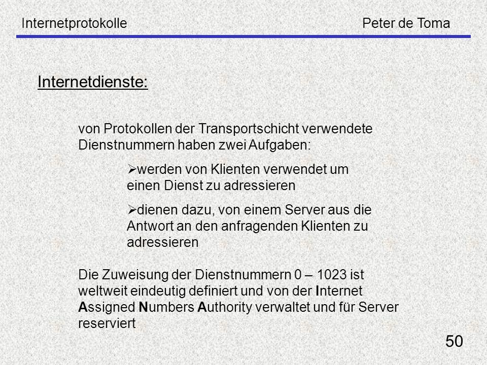 InternetprotokollePeter de Toma 50 Internetdienste: von Protokollen der Transportschicht verwendete Dienstnummern haben zwei Aufgaben: werden von Klie