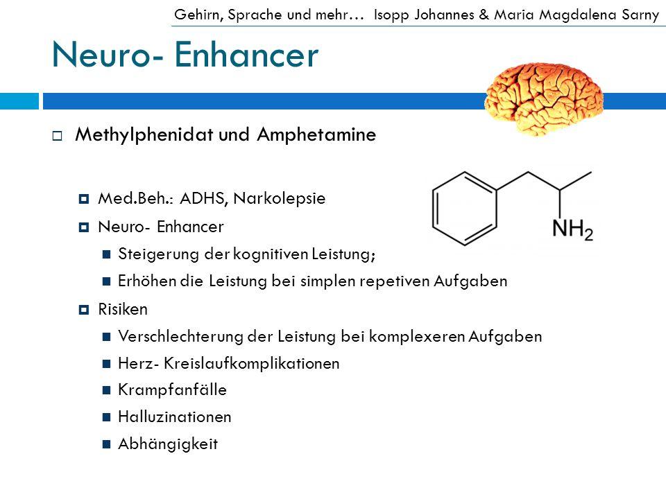 Neuro- Enhancer Methylphenidat und Amphetamine Med.Beh.: ADHS, Narkolepsie Neuro- Enhancer Steigerung der kognitiven Leistung; Erhöhen die Leistung be