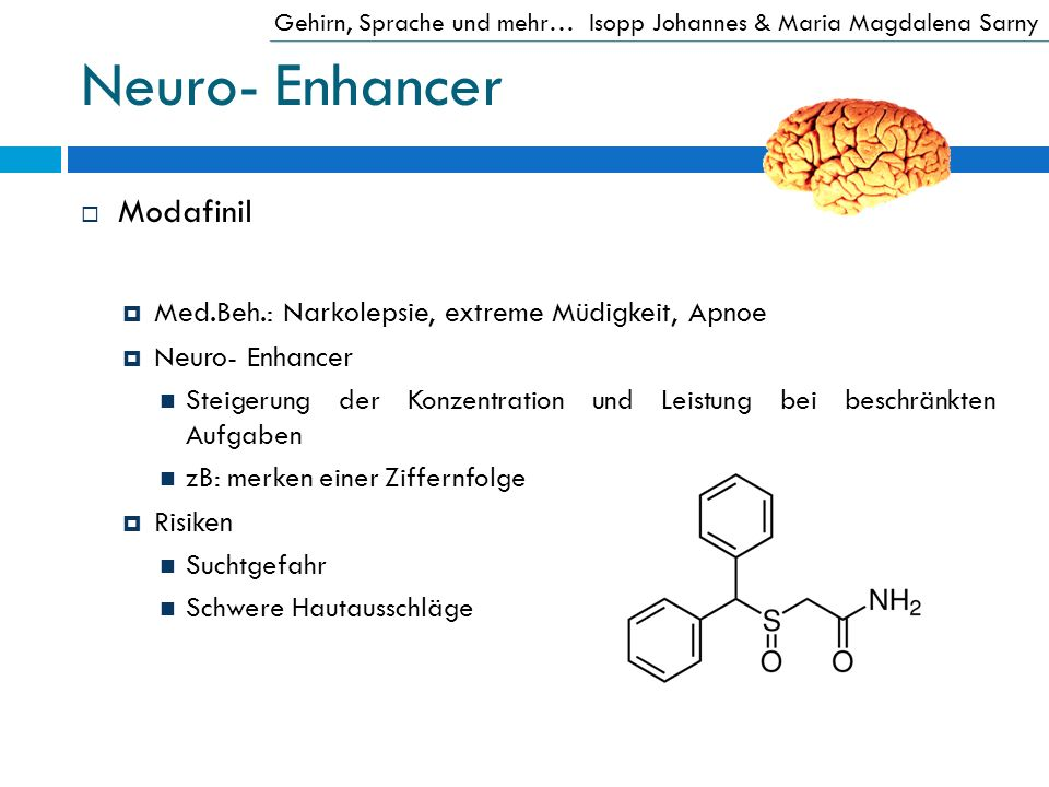 Neuro- Enhancer Modafinil Med.Beh.: Narkolepsie, extreme Müdigkeit, Apnoe Neuro- Enhancer Steigerung der Konzentration und Leistung bei beschränkten A
