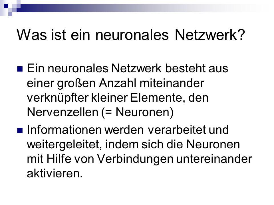 Was ist ein neuronales Netzwerk? Ein neuronales Netzwerk besteht aus einer großen Anzahl miteinander verknüpfter kleiner Elemente, den Nervenzellen (=