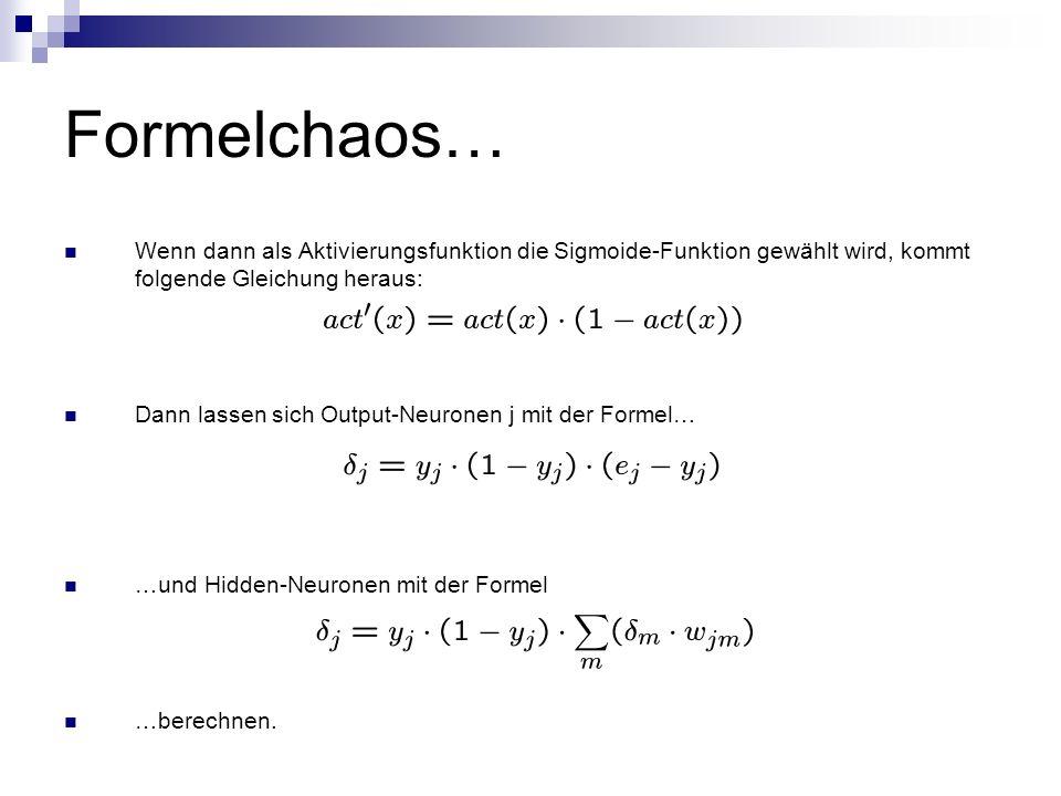 Formelchaos… Wenn dann als Aktivierungsfunktion die Sigmoide-Funktion gewählt wird, kommt folgende Gleichung heraus: Dann lassen sich Output-Neuronen
