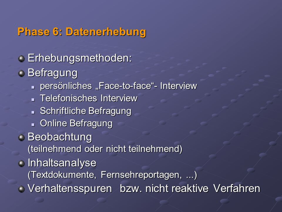 Erhebungsmethoden:Befragung persönliches Face-to-face- Interview persönliches Face-to-face- Interview Telefonisches Interview Telefonisches Interview