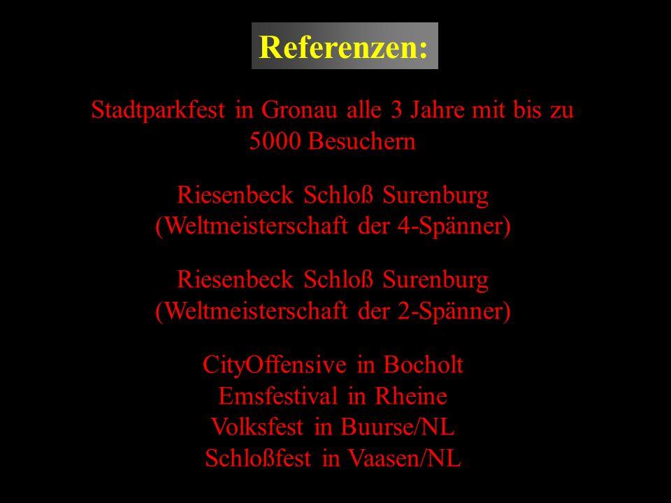 Referenzen: Stadtparkfest in Gronau alle 3 Jahre mit bis zu 5000 Besuchern Riesenbeck Schloß Surenburg (Weltmeisterschaft der 4-Spänner) Riesenbeck Sc