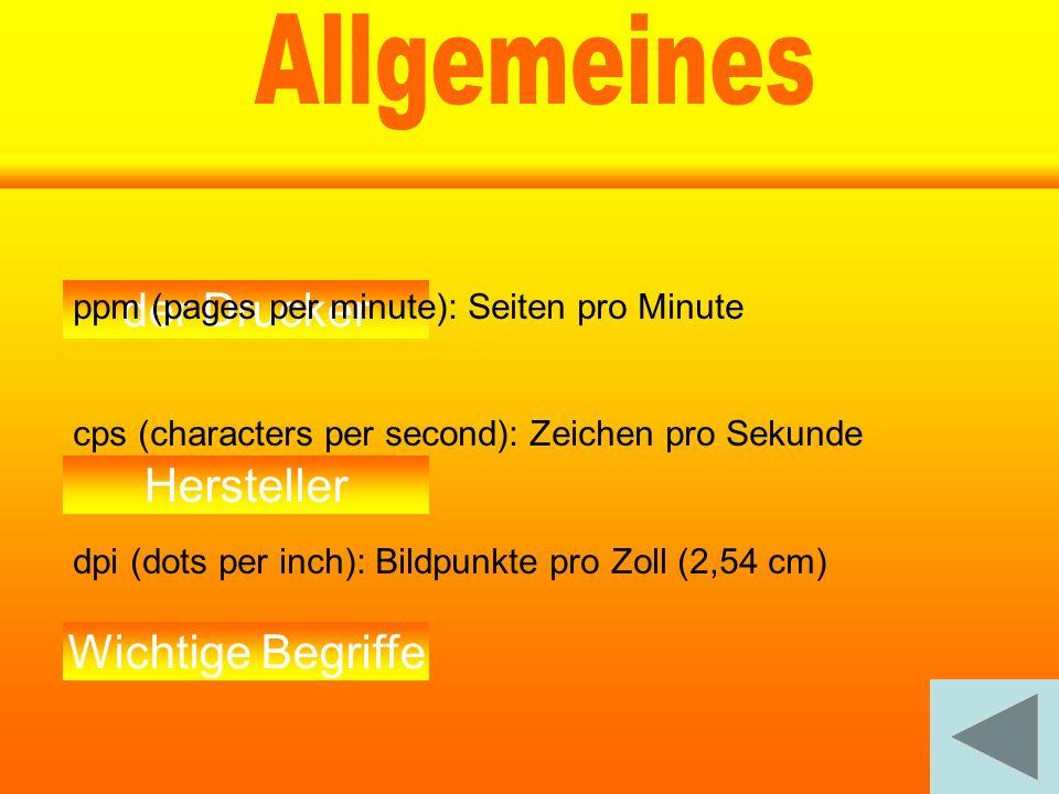 llgemeines rten von Druckern ufbau eines Druckers der Drucker Hersteller Wichtige Begriffe ppm (pages per minute): Seiten pro Minute cps (characters p