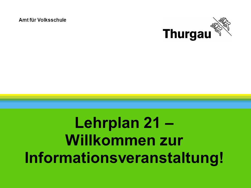 Amt für Volksschule Lehrplan 21 – Willkommen zur Informationsveranstaltung!