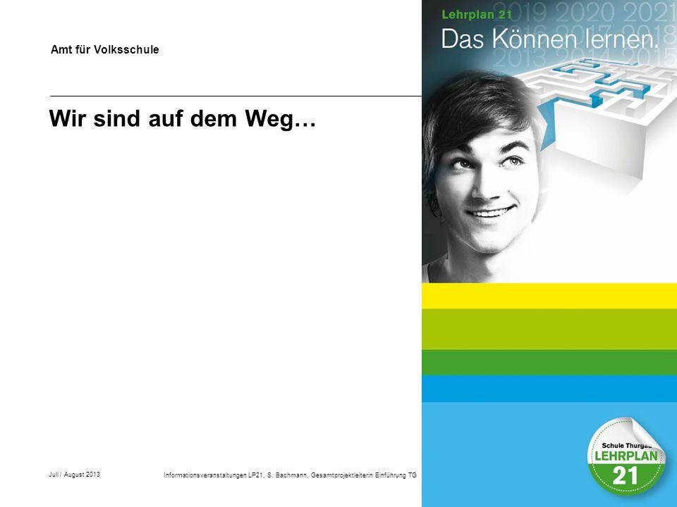 Amt für Volksschule Wir sind auf dem Weg… Juli / August 2013 Informationsveranstaltungen LP21, S.