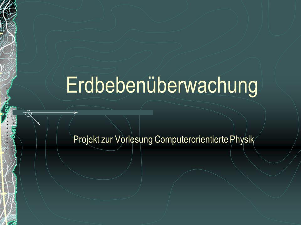 Erdbebenüberwachung Projekt zur Vorlesung Computerorientierte Physik