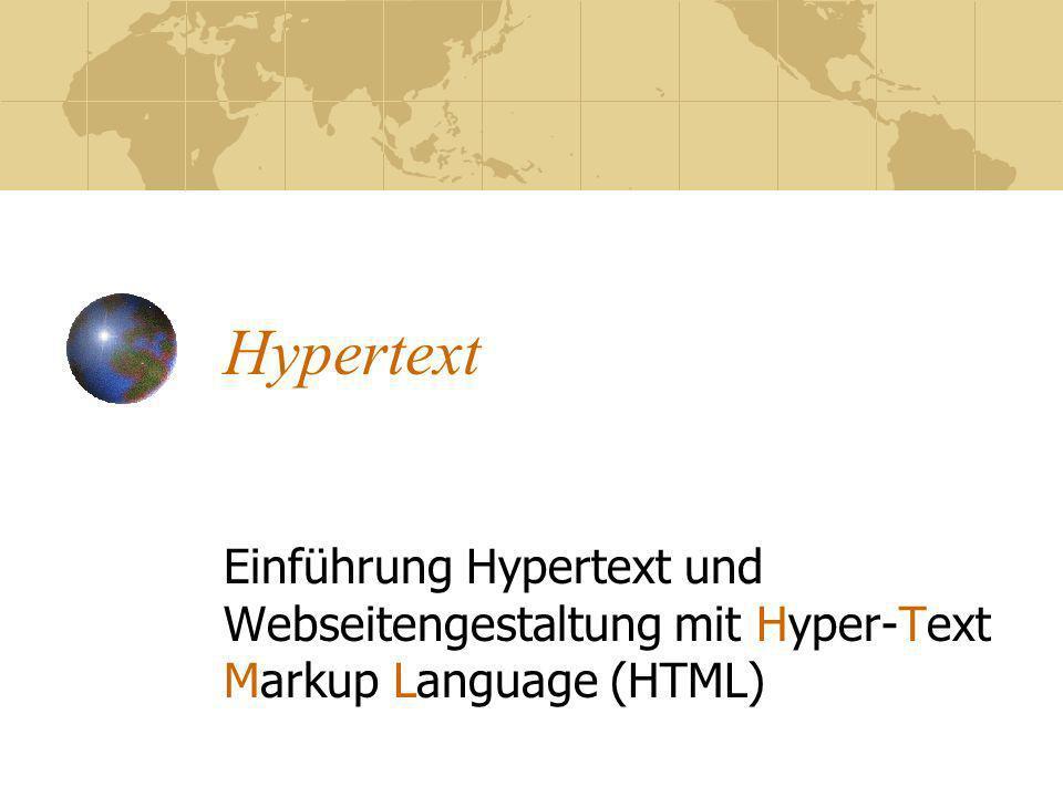 Hypertext Einführung Hypertext und Webseitengestaltung mit Hyper-Text Markup Language (HTML)