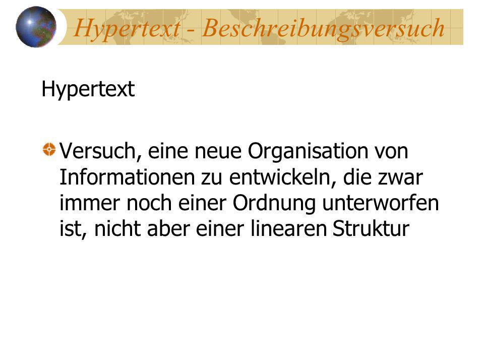 Hypertext - Beschreibungsversuch Hypertext Versuch, eine neue Organisation von Informationen zu entwickeln, die zwar immer noch einer Ordnung unterwor