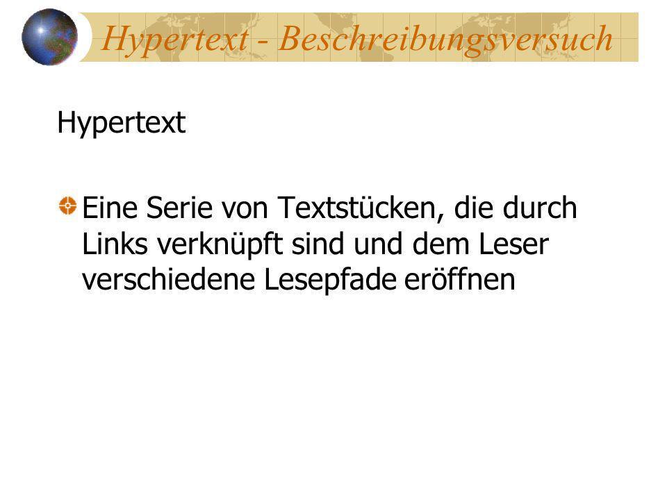 Hypertext - Beschreibungsversuch Hypertext Eine Serie von Textstücken, die durch Links verknüpft sind und dem Leser verschiedene Lesepfade eröffnen