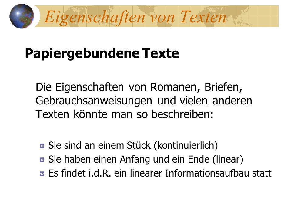 Eigenschaften von Texten Papiergebundene Texte Die Eigenschaften von Romanen, Briefen, Gebrauchsanweisungen und vielen anderen Texten könnte man so be