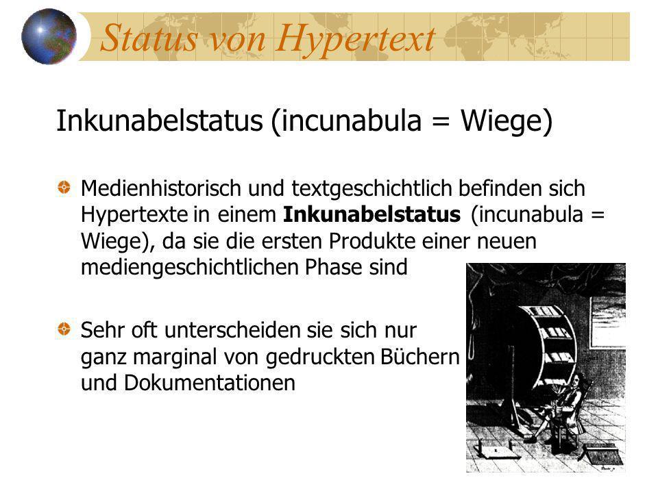 Status von Hypertext Inkunabelstatus (incunabula = Wiege) Medienhistorisch und textgeschichtlich befinden sich Hypertexte in einem Inkunabelstatus (in