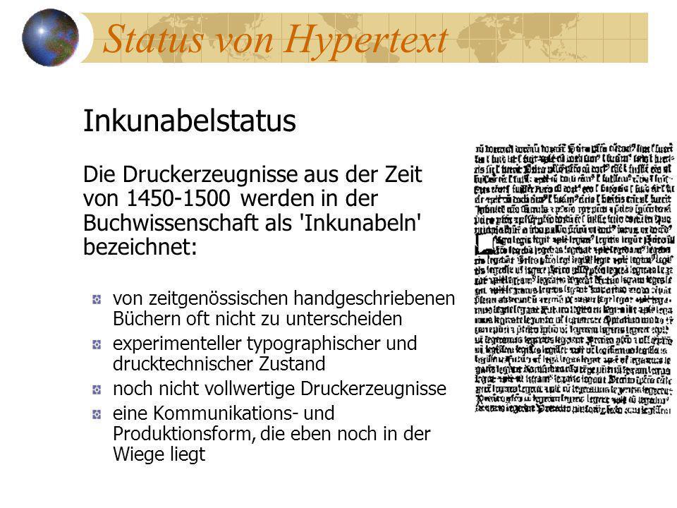 Status von Hypertext Inkunabelstatus Die Druckerzeugnisse aus der Zeit von 1450-1500 werden in der Buchwissenschaft als 'Inkunabeln' bezeichnet: von z