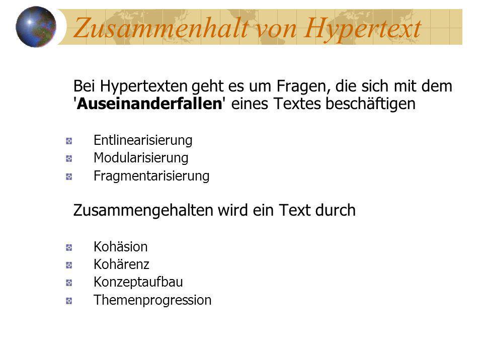 Zusammenhalt von Hypertext Bei Hypertexten geht es um Fragen, die sich mit dem 'Auseinanderfallen' eines Textes beschäftigen Entlinearisierung Modular