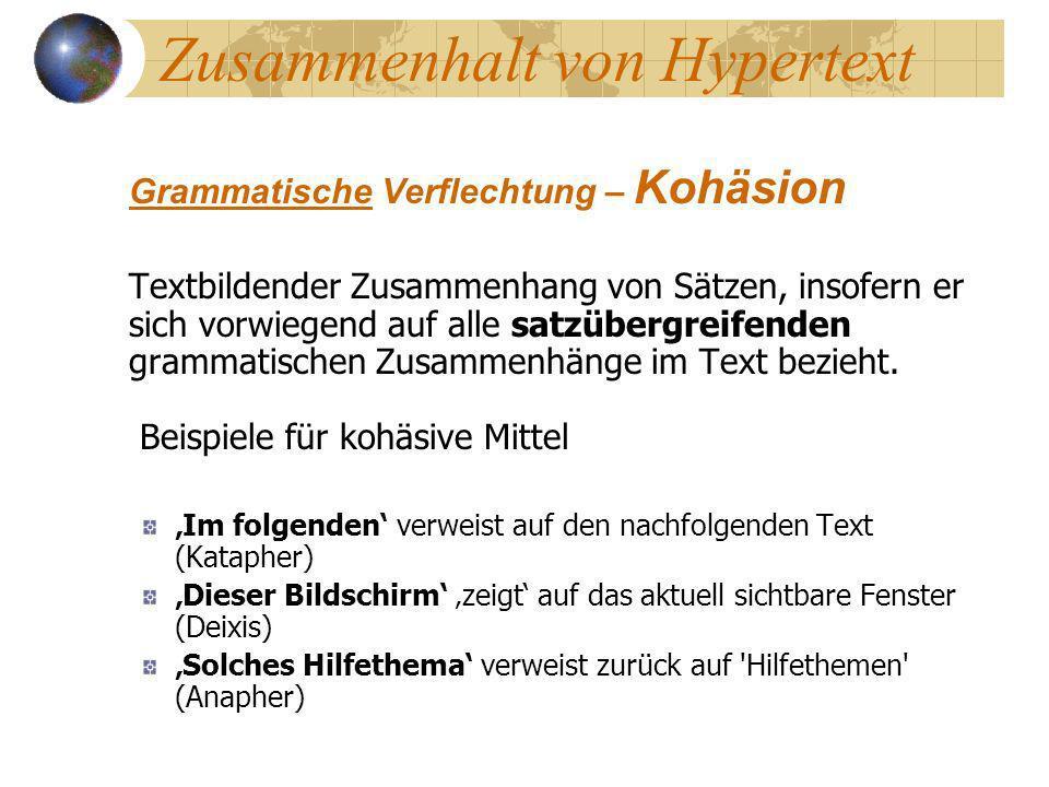 Zusammenhalt von Hypertext Grammatische Verflechtung – Kohäsion Textbildender Zusammenhang von Sätzen, insofern er sich vorwiegend auf alle satzübergr