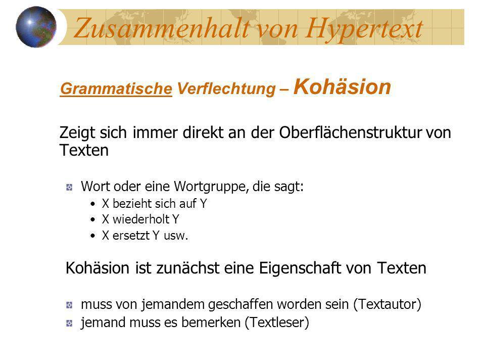 Zusammenhalt von Hypertext Grammatische Verflechtung – Kohäsion Zeigt sich immer direkt an der Oberflächenstruktur von Texten Wort oder eine Wortgrupp