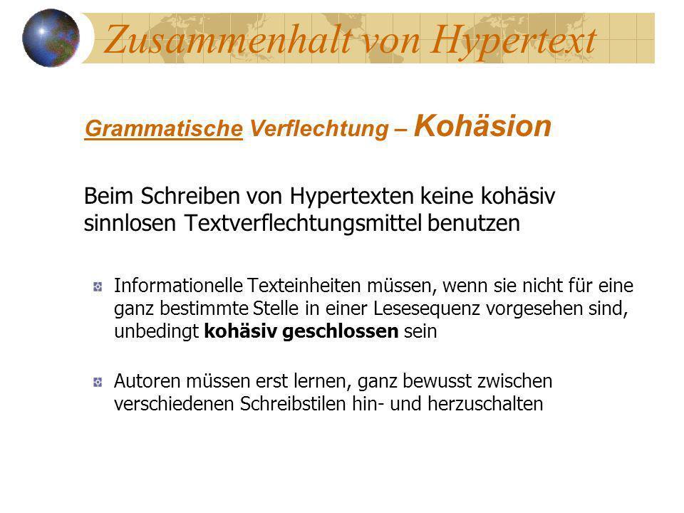 Zusammenhalt von Hypertext Grammatische Verflechtung – Kohäsion Beim Schreiben von Hypertexten keine kohäsiv sinnlosen Textverflechtungsmittel benutze