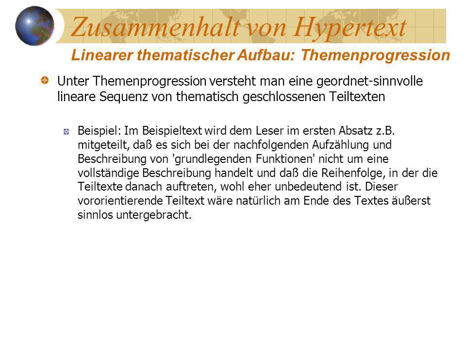 Zusammenhalt von Hypertext Unter Themenprogression versteht man eine geordnet-sinnvolle lineare Sequenz von thematisch geschlossenen Teiltexten Beispi