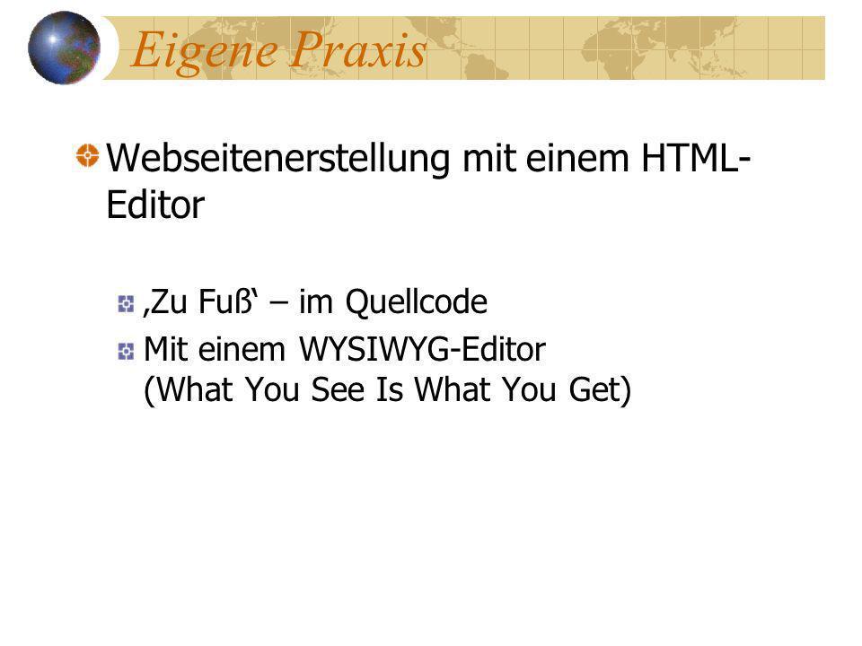 Eigene Praxis Webseitenerstellung mit einem HTML- Editor Zu Fuß – im Quellcode Mit einem WYSIWYG-Editor (What You See Is What You Get)