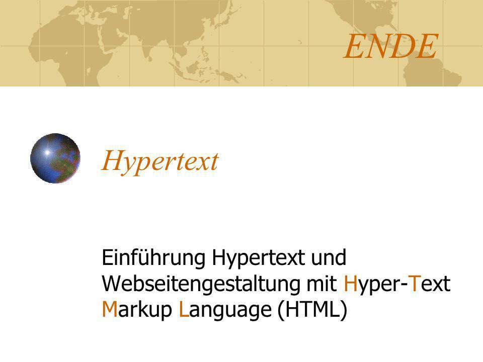 Hypertext Einführung Hypertext und Webseitengestaltung mit Hyper-Text Markup Language (HTML) ENDE
