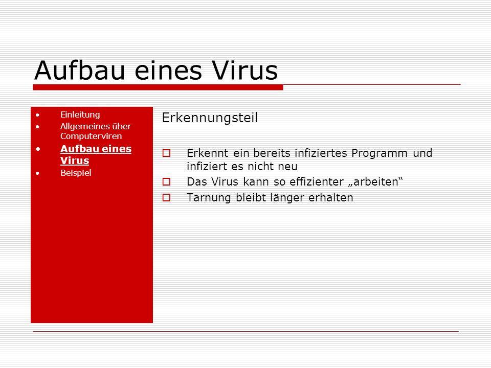Aufbau eines Virus Einleitung Allgemeines über Computerviren Aufbau eines Virus Beispiel Erkennungsteil Erkennt ein bereits infiziertes Programm und infiziert es nicht neu Das Virus kann so effizienter arbeiten Tarnung bleibt länger erhalten