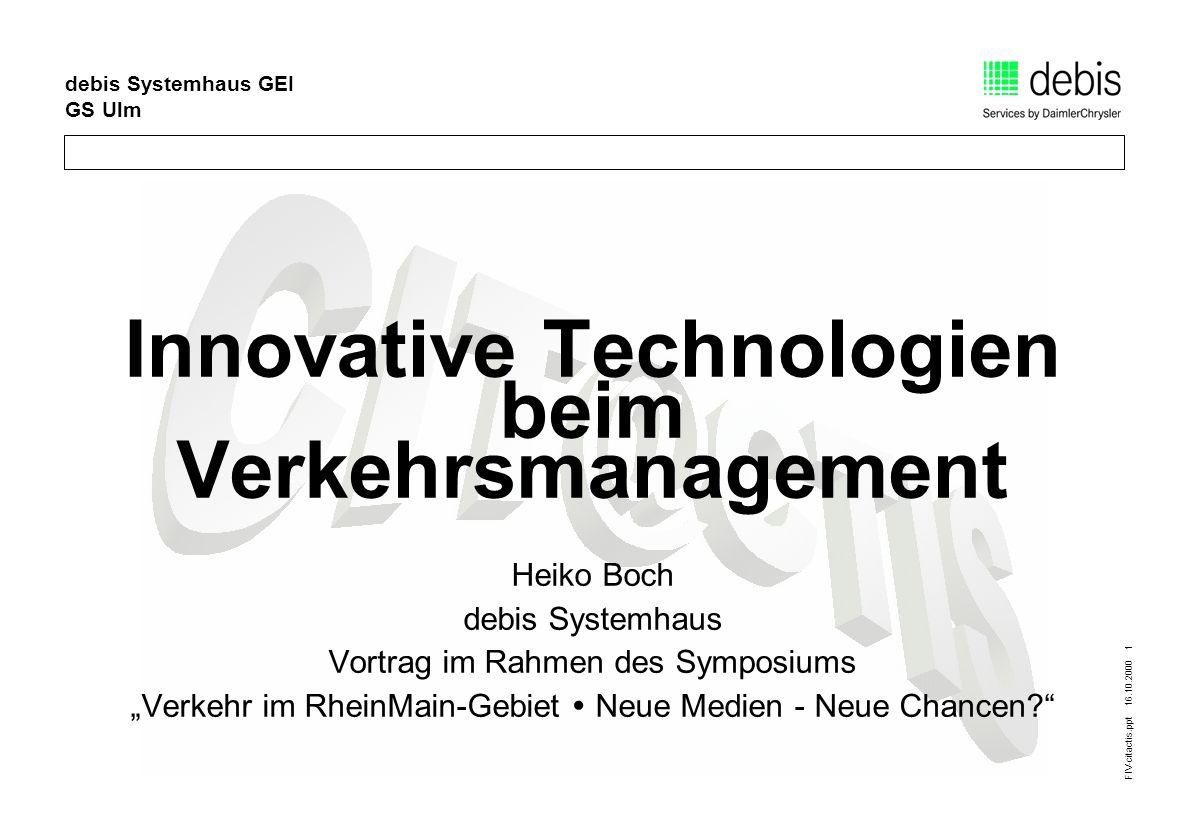 FIV-citactis.ppt 16.10.2000 1 debis Systemhaus GEI GS Ulm Innovative Technologien beim Verkehrsmanagement Heiko Boch debis Systemhaus Vortrag im Rahme