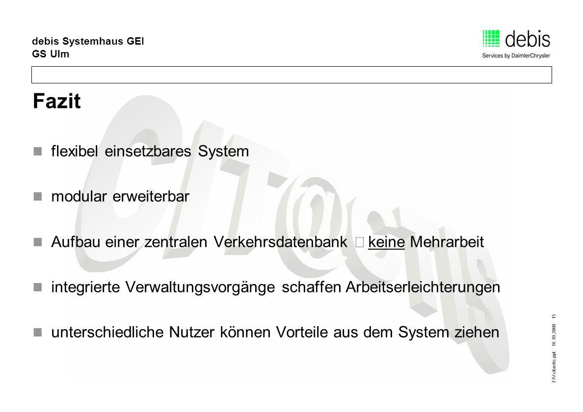FIV-citactis.ppt 16.10.2000 15 debis Systemhaus GEI GS Ulm Fazit flexibel einsetzbares System modular erweiterbar Aufbau einer zentralen Verkehrsdaten