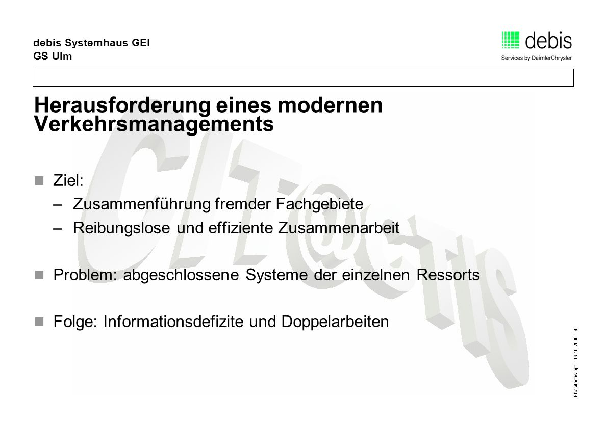 FIV-citactis.ppt 16.10.2000 15 debis Systemhaus GEI GS Ulm Fazit flexibel einsetzbares System modular erweiterbar Aufbau einer zentralen Verkehrsdatenbank keine Mehrarbeit integrierte Verwaltungsvorgänge schaffen Arbeitserleichterungen unterschiedliche Nutzer können Vorteile aus dem System ziehen